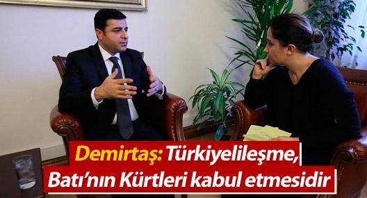 Demirtaş: Türkiyelileşme, Batı'nın Kürtleri kabul etmesidir