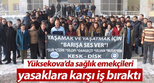 Yasaklara karşı Yüksekova'daki sağlık emekçileri iş bıraktı