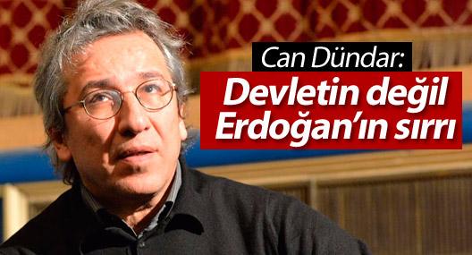 Can Dündar: Devletin değil Erdoğan'ın sırrı