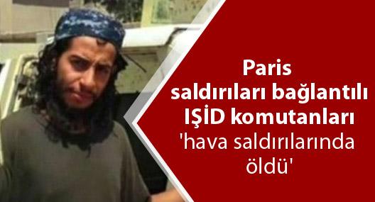 Paris saldırıları bağlantılı IŞİD komutanları 'hava saldırılarında öldü'