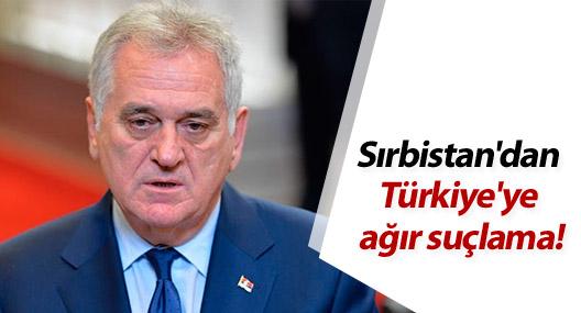 Sırbistan'dan Türkiye'ye ağır suçlama!