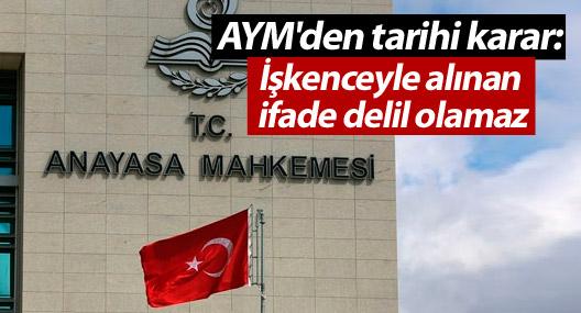 AYM'den tarihi karar: İşkenceyle alınan ifade delil olamaz