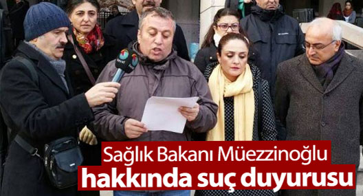 Sağlık Bakanı Müezzinoğlu hakkında suç duyurusu