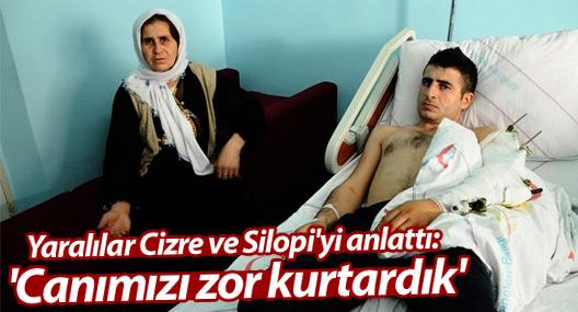 Yaralılar Cizre ve Silopi'yi anlattı: 'Canımızı zor kurtardık'