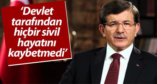 Davutoğlu: Devlet tarafından hiçbir sivil hayatını kaybetmedi