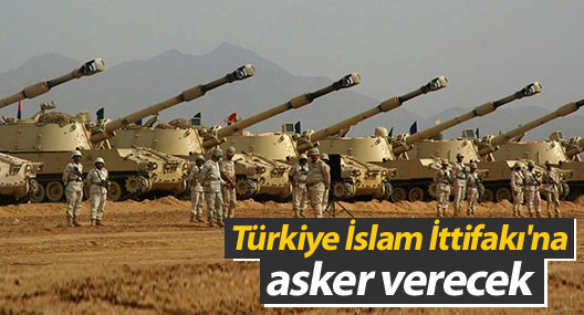 Türkiye İslam İttifakı'na asker verecek