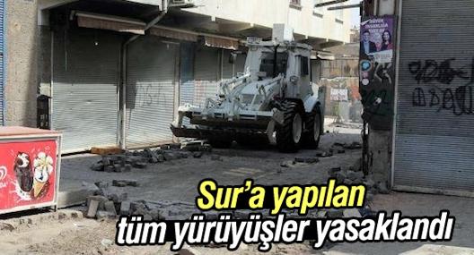 Diyarbakır Valiliği: Sur'a yapılan tüm yürüyüşler yasaklandı