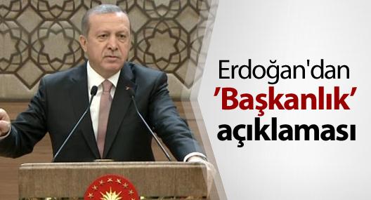 Erdoğan'dan 'Yeni Anayasa' ve 'Başkanlık' açıklaması