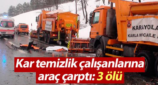 Kar temizlik çalışanlarına araç çarptı: 3 ölü