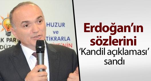 AKP'li vekil Erdoğan'ın sözlerini 'Kandil açıklaması' sandı