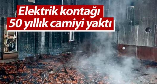 Elektrik kontağı 50 yıllık camiyi yaktı