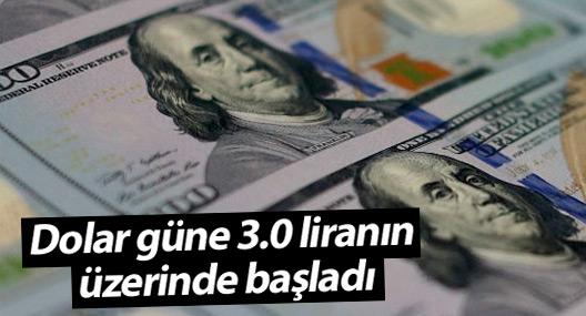 Dolar güne 3.0 liranın üzerinde başladı