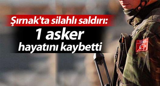 Şırnak'ta silahlı saldırı: 1 asker hayatını kaybetti