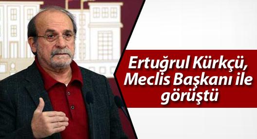 Ertuğrul Kürkçü, Meclis Başkanı ile görüştü