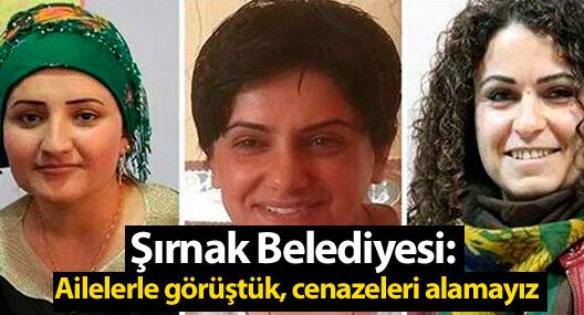 Şırnak Belediyesi: Ailelerle görüştük, cenazeleri alamayız