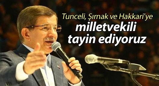 Davutoğlu: Tunceli, Şırnak ve Hakkari'ye milletvekili tayin ediyoruz