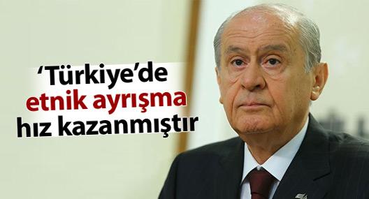 Bahçeli:Türkiye'de etnik ayrışma hız kazanmıştır
