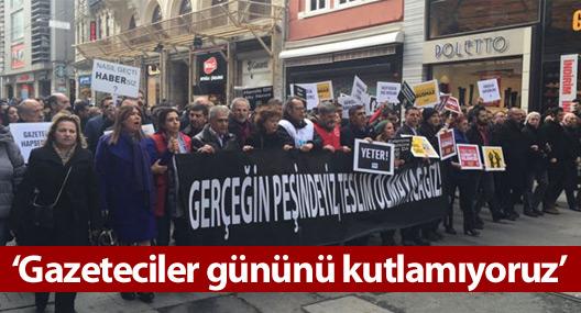 'Gazeteciler gününü kutlamıyoruz, gerçeğin peşindeyiz, teslim olmayacağız'