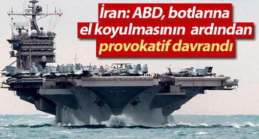 İran: ABD, botlarına el koyulmasının ardından provokatif davrandı