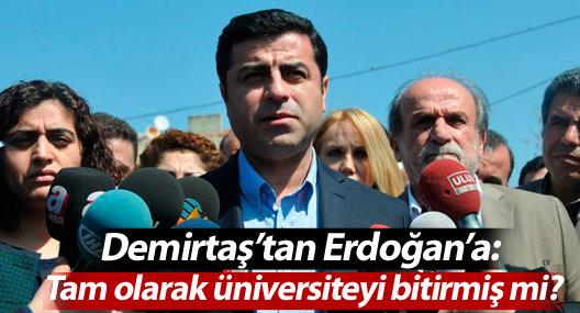Demirtaş'tan Erdoğan'a: Tam olarak üniversiteyi bitirmiş mi?