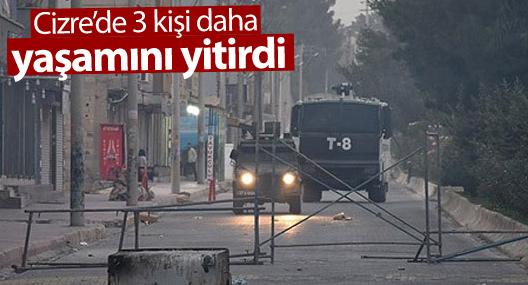 Cizre'de 3 kişi daha yaşamını yitirdi
