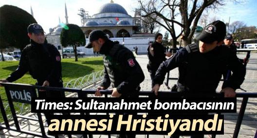 Times: Sultanahmet bombacısının annesi Hristiyandı