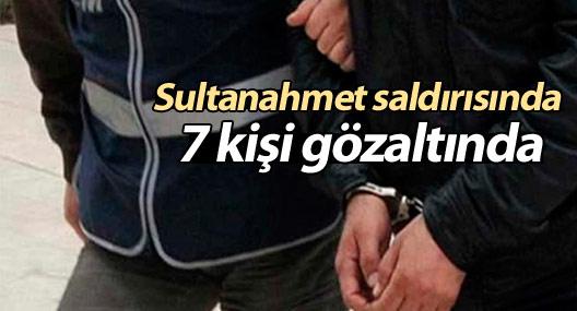 Sultanahmet saldırısında 7 kişi gözaltında