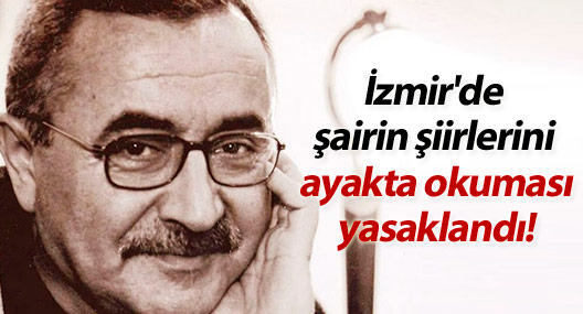 İzmir'de şairin şiirlerini ayakta okuması yasaklandı!