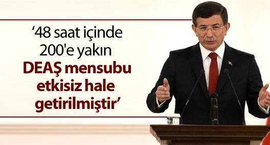 Davutoğlu: '200'e yakın DEAŞ mensubu etkisiz hale getirildi'