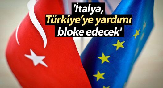 'İtalya, Türkiye'ye 3 milyar euro'luk yardımı bloke edecek'