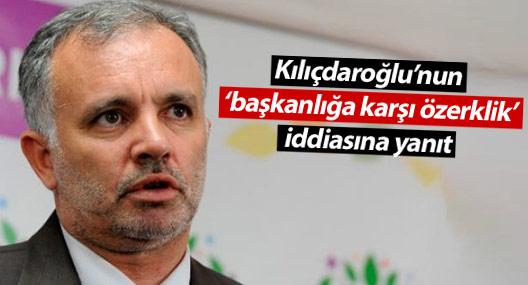 """Kılıçdaroğlu'nun """"başkanlığa karşı özerklik"""" iddiasına yanıt"""