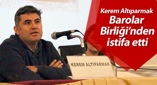 Kerem Altıparmak Barolar Birliği'nden istifa etti