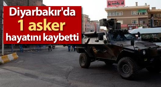 Diyarbakır'da 1 asker hayatını kaybetti