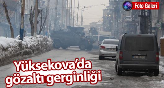 Yüksekova'da gözaltı gerginliği