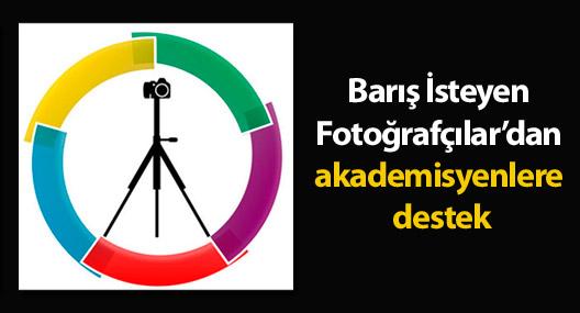 Barış İsteyen Fotoğrafçılar'dan akademisyenlere destek