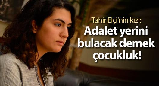 Tahir Elçi'nin kızı: Adalet yerini bulacak' demek çocukluk!