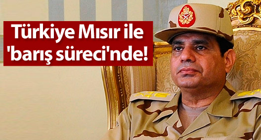 Türkiye Mısır ile 'barış süreci'nde!