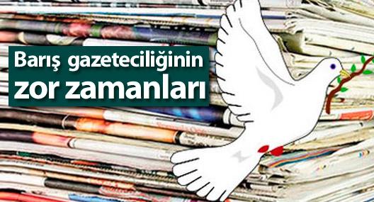 Barış gazeteciliğinin zor zamanları