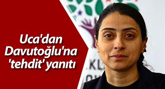 Uca'dan Davutoğlu'na 'tehdit' yanıtı