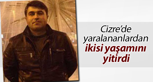Cizre'de yaralananlardan ikisi yaşamını yitirdi