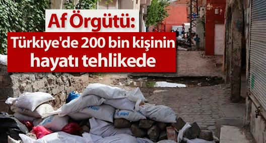 Af Örgütü: Türkiye'de 200 bin kişinin hayatı tehlikede