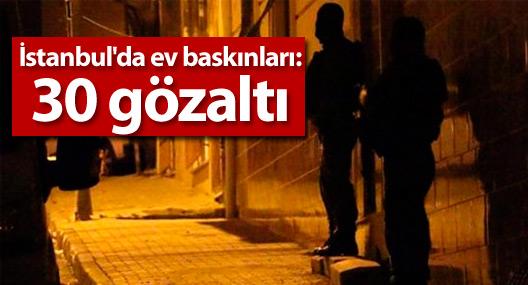 İstanbul'da ev baskınları: 30 gözaltı