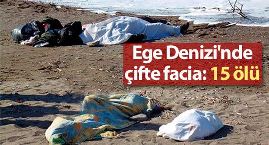 Ege Denizi'nde çifte facia: 15 ölü