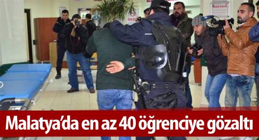 Malatya'da en az 40 öğrenci gözaltına alındı