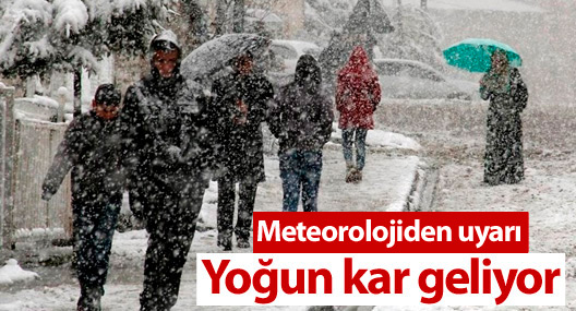 Kuvvetli ve yoğun kar geliyor