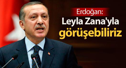 Erdoğan: Zana'nın görüşme talebi var, görüşebiliriz