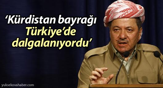 Barzani: 'Kürdistan bayrağı Türkiye'de dalgalanıyordu'