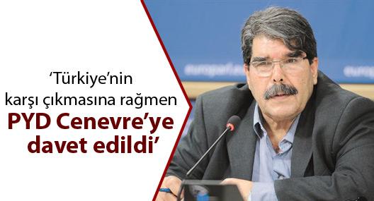 'Türkiye'nin karşı çıkmasına rağmen PYD Cenevre'ye davet edildi'