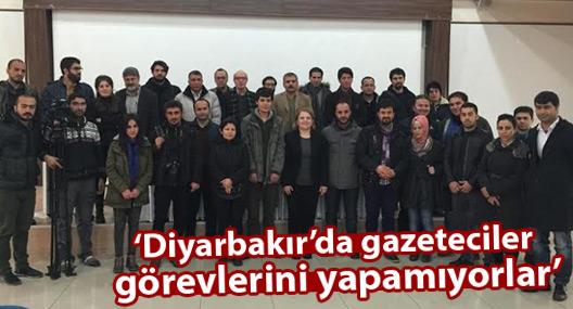 'Diyarbakırlı gazeteciler görevlerini yapamıyorlar'