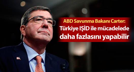 Carter: Türkiye IŞİD ile mücadelede daha fazlasını yapabilir